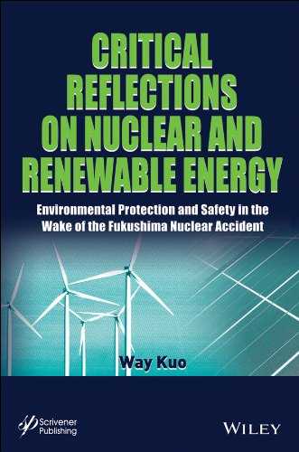 Critical Reflections on Nuclear and Renewable Energy Environmental Protection and Safety in the Wake of the Fukushima Nuclear Accident 2014