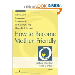 How to Become Mother-Friendly Policies & Procedures for Hospitals, Birth Centers, and Home Birth Services 2014