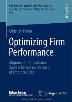 Optimizing Firm Performance: Alignment of Operational Success Drivers on the Basis of Empirical Data (Schriften zum europäischen Management)2014