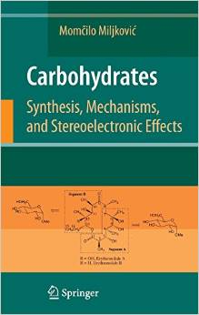 Carbohydrates Synthesis, Mechanisms, and Stereoelectronic Effects 2009