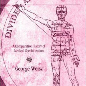 Divide and Conquer A Comparative History of Medical Specialization 1st Edition-www.globyte.ir-گلوبایت