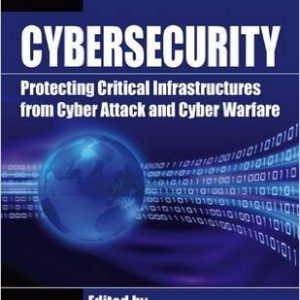 Cybersecurity Protecting Critical Infrastructures from Cyber Attack and Cyber Warfare Hardcover – April 16, 2015-www.globyte.ir-گلوبایت