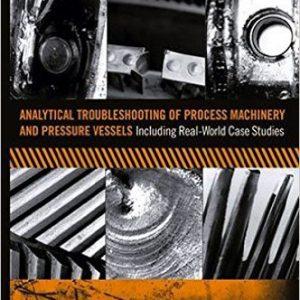گلوبایت - www.globyte.ir-Analytical Troubleshooting of Process Machinery and Pressure Vessels Including Real-World Case Studies 1st Edition