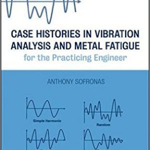 گلوبایت - www.globyte.ir-Case Histories in Vibration Analysis and Metal Fatigue for the Practicing Engineer 1st Edition by Anthony Sofronas