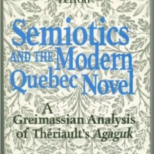 گلوبایت - www.globyte.ir-Semiotics and the Modern Quebec Novel A Greimassian analysis of Theriault's Agaguk (Toronto Studies in Semiotics)