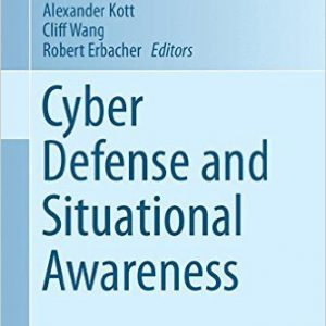 Cyber Defense and Situational Awareness (Advances in Information Security) 2014th Edition by Alexander Kott, Cliff Wang, Robert F. Erbacher-www.globyte.ir-گلوبایت
