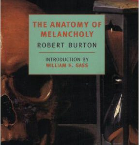 The Anatomy of Melancholy (New York Review Books Classics) Paperback – April 30, 2001by Robert Burton, Holbrook Jackson, William H. Gass -گلوبایت کتاب-www.Globyte.ir