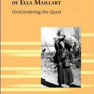 The Travel Narratives of Ella Maillart-(En)Gendering the Quest (Travel Writing Across the Disciplines)by Sara Steinert Borella-گلوبایت کتاب-www.Globyte.ir