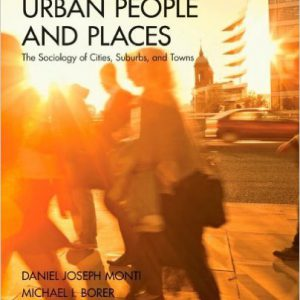 Urban People and Places- The Sociology of Cities, Suburbs, and Towns 1st Editionby Daniel J. (Joseph) Monti , Michael Ian Borer , Lyn C. Macgregor -گلوبایت کتاب-www.Globyte.ir
