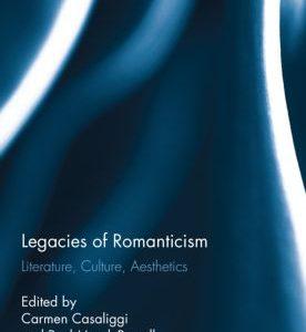 Legacies of RomanticismLiterature, Culture, AestheticsEdited by Carmen Casaliggi, Paul March-Russell