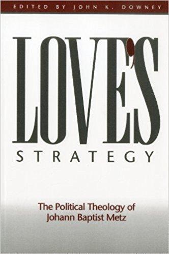 Love's Strategy- The Political Theology of Johann Baptist Metz Paperback – October 1, 1999by John K. Downey-گلوبایت کتاب-www.Globyte.ir