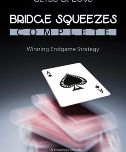 Bridge Squeezes Complete- Winning Endgame Strategy2nd Edition, revised and edited by Linda Lee & Julian Pottageby- Clyde E. Love, Linda Lee and Julian Pottage--www