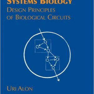 An Introduction to Systems Biology- Design Principles of Biological Circuits (Chapman & Hall-CRC Mathematical and Computational Biology) 1st Editionby Uri Alon-گلوبایت کتاب-www.Globyte.ir