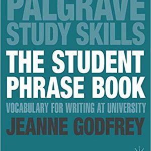 The Student Phrase Book-Vocabulary for Writing at University (Palgrave Study Skills) 2013th Editionby Jeanne Godfrey-گلوبایت کتاب-www.Globyte.ir