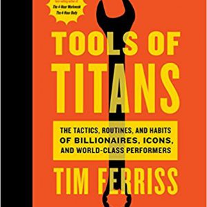 Tools of Titans- The Tactics, Routines, and Habits of Billionaires, Icons, and World-Class Performers Hardcover – December 6, 2016by Timothy Ferriss, Arnold Schwarzenegger-گلوبایت کتاب-www.Globyte.ir