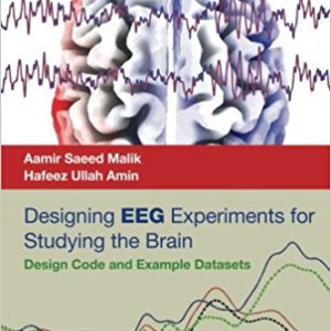 Designing EEG Experiments for Studying the Brain-Design Code and Example Datasets 1st Editionby Aamir Saeed Malik, Hafeez Ullah Amin-گلوبایت کتاب-www.Globyte.ir