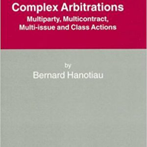 Complex Arbitrations-Multiparty, Multicontract, Multi-Issue and Class Actions (International Arbitration Law Library Series Set)by Bernard Hanotiau-گلوبایت کتاب-www.Globyte.ir