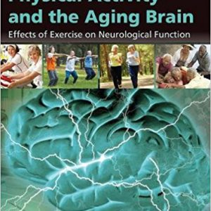 Physical Activity and the Aging Brain-Effects of Exercise on Neurological Function 1st Editionby Ronald Ross Watson-گلوبایت کتاب-www.Globyte.ir