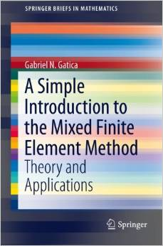 A Simple Introduction to the Mixed Finite Element Method Theory and Applications (SpringerBriefs in Mathematics) 2014