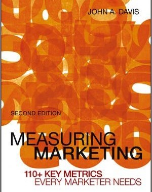Measuring Marketing 110+ Key Metrics Every Marketer Needs 2nd Edition