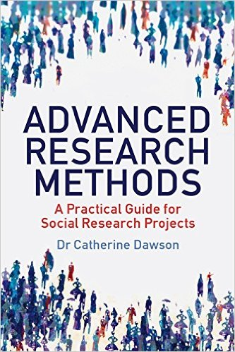 Advanced Research Methods: A Practical Guide for Social Research Projects September 19, 2013 by Dr. Catherine Dawson
