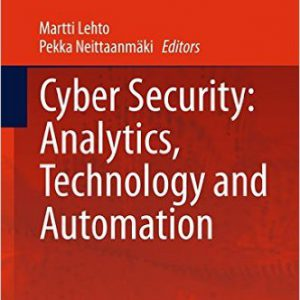 Cyber Security: Analytics, Technology and Automation (Intelligent Systems, Control and Automation: Science and Engineering) 2015th Edition by Martti Lehto , Pekka Neittaanmäki