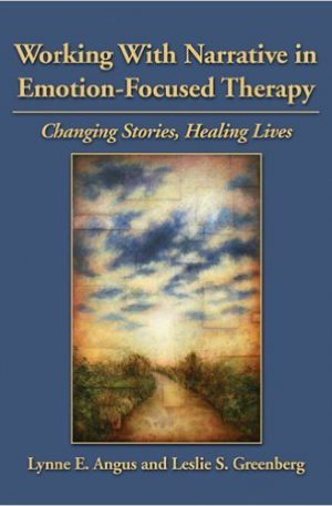 Working With Narrative in Emotion-Focused Therapy: Changing Stories, Healing Lives 1st Edition by Lynne E. Angus , Leslie S. Greenberg