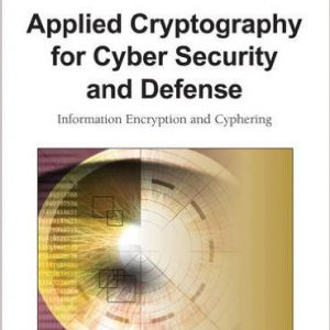 Applied Cryptography for Cyber Security and Defense: Information Encryption and Cyphering 1st Edition by Hamid R. Nemati, Li Yang
