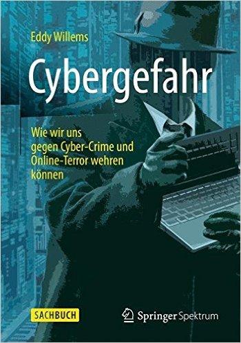 Cybergefahr: Wie wir uns gegen Cyber-Crime und Online-Terror wehren können (German Edition) (German) Paperback – December 25, 2015 by Eddy Willems