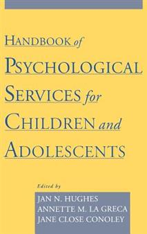 Handbook of Psychological Services for Children and Adolescents 1st Edition by Jan N. Hughes, Annette M. La Greca, Jane Close Conoley