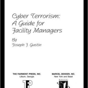 Cyber Terrorism: A Guide for Facility Managers by Joseph F. Gustin