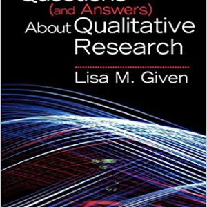 ۱۰۰ Questions (and Answers) About Qualitative Research (SAGE 100 Questions and Answers) 1st Editionby Lisa M. Given