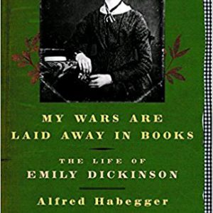 My Wars Are Laid Away in BooksThe Life of Emily by Alfred Habegger