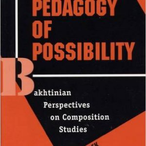 A Pedagogy of Possibility: Bakhtinian Perspectives on Composition Studies
