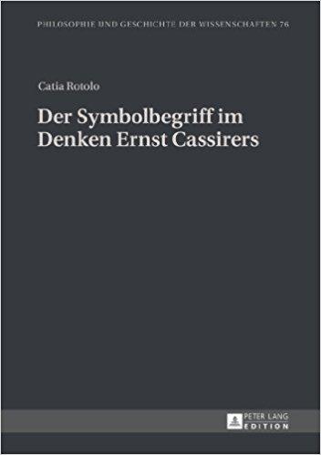 Der Symbolbegriff im Denken Ernst Cassirers (Philosophie und Geschichte der Wissenschaften) (German Edition) (German) 1st Editionby Catia Rotolo