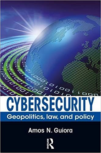 Cybersecurity-Geopolitics, Law, and Policy 1st Editionby Amos N. Guiora-گلوبایت کتاب-www.Globyte.ir