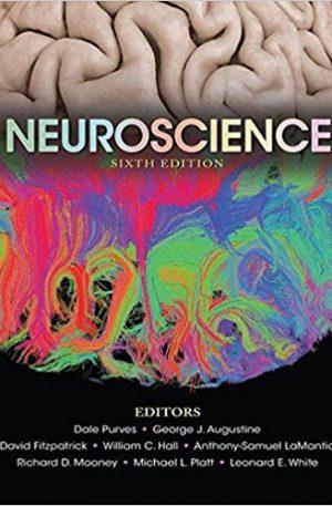 Neuroscience 6th Editionby Dale Purves , George J. Augustine, David Fitzpatrick, William C. Hall, Anthony-Samuel LaMantia, Richard D. Mooney, Michael L. Platt, Leonard E. White