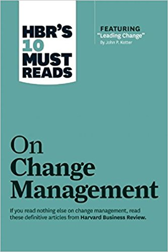 """HBR's 10 Must Reads on Change Management - If you read nothing else on change management, read these 10 articles (featuring """"Leading Change,"""" by John P. Kotter)."""