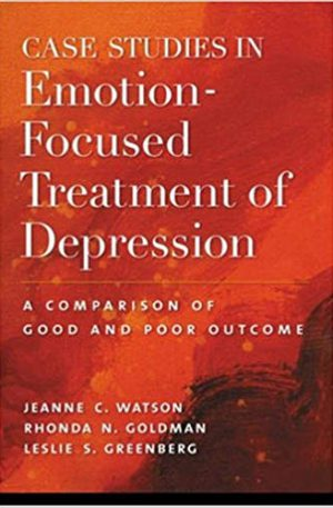Case Studies in Emotion-Focused Treatment of Depression - A Comparison of Good and Poor Outcome Hardcover – January 1, 2007by Jeanne C Watson PhD, Rhonda N Goldman, Dr Leslie S Greenberg PhD