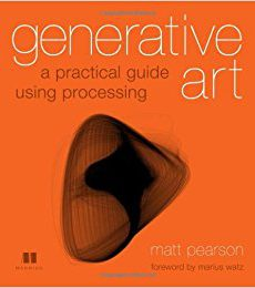 Generative Art - A Practical Guide Using Processing 1st Editionby Matt Pearson