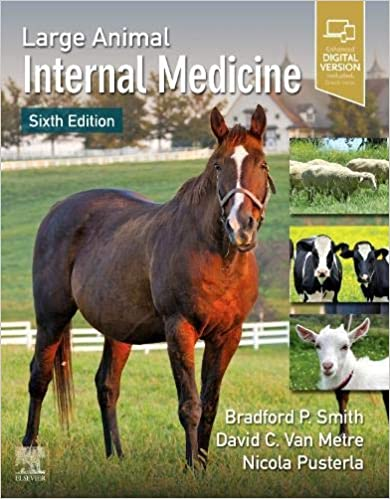 Large Animal Internal Medicine 6th Edition by Bradford P. Smith DVM (Editor), David C Van Metre DVM DACVIM (Editor), Nicola Pusterla Dr.med.vet Dr.med.vet.Habil (Editor)
